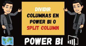 Dividir Columnas en Power Bi o Split Column