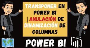 Transponer en Power bi Anulación de dinamización de Columnas